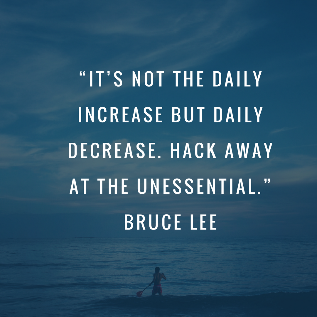 """It's not the daily increase but daily decrease. Hack away at the unessential."""