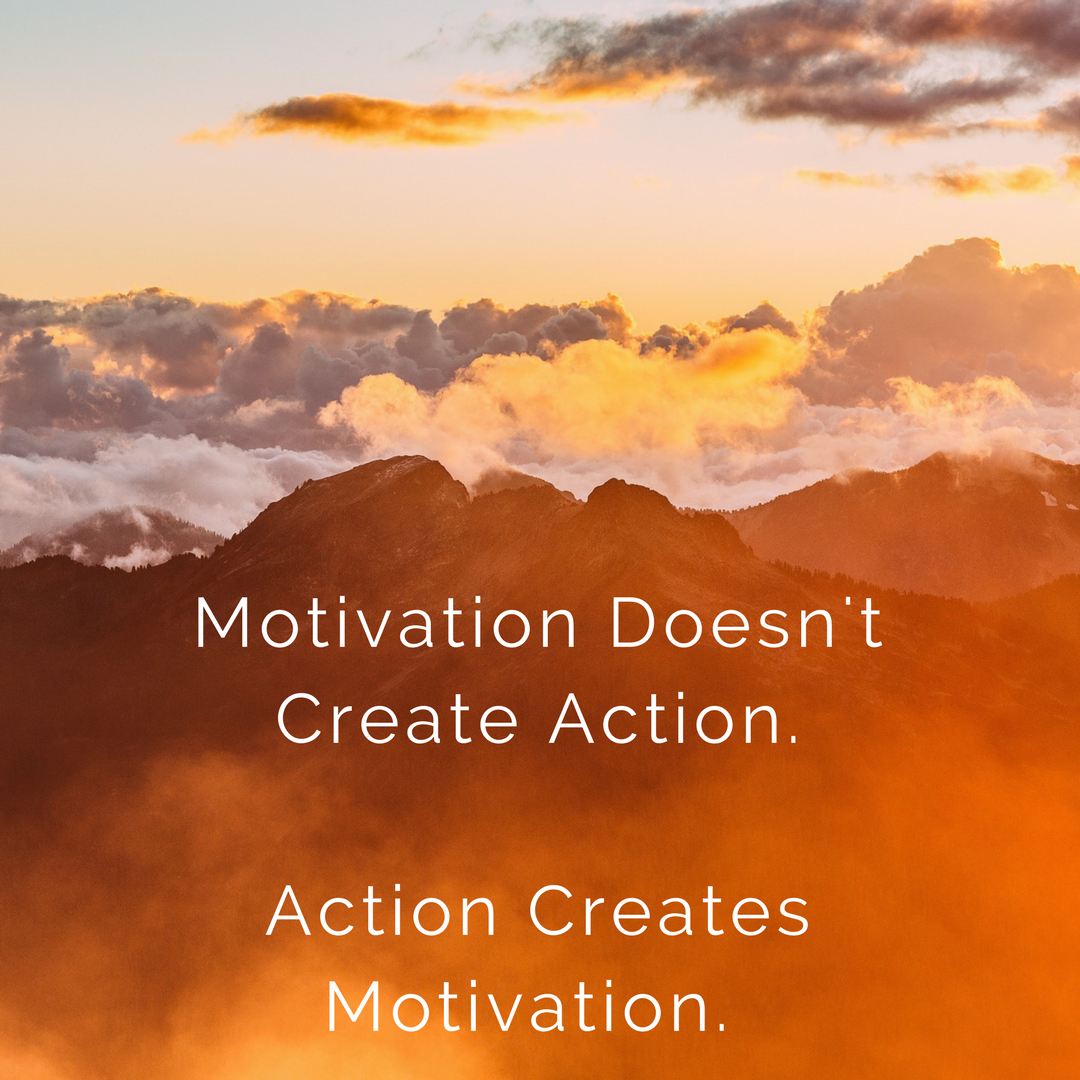 action creates motivation quote